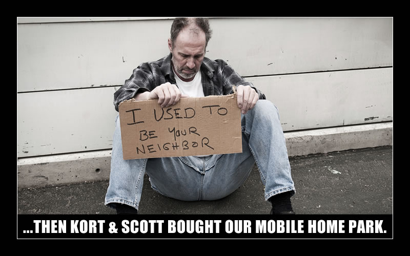 I USED TO BE YOUR NEIGHBOR... THEN KORT & SCOTT BOUGHT OUR MOBILE HOME PARK.
